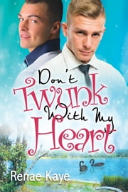 Don't Twunk With My Heart ebook by Renae Kaye