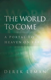 The World to Come - A Portal to Heaven on Earth ebook by Derek Leman