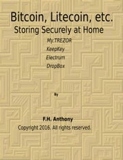Bitcoin, Litecoin, etc. Storing Securely At Home ebook by F. H. Anthony