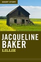 Lillie - Short Story ebook by Jacqueline Baker