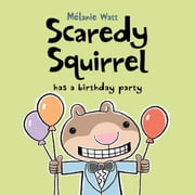 Scaredy Squirrel Has a Birthday Party ebook by Mélanie Watt,Mélanie Watt