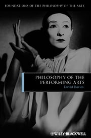 Philosophy of the Performing Arts ebook by David Davies