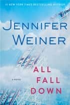 All Fall Down - A Novel ebook by Jennifer Weiner