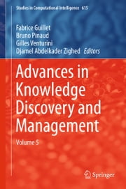 Advances in Knowledge Discovery and Management - Volume 5 ebook by Fabrice Guillet,Bruno Pinaud,Gilles Venturini,Djamel Abdelkader Zighed