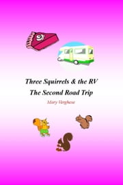 Three Squirrels and the RV -The Second Road Trip (Florida) ebook by Mary Verghese