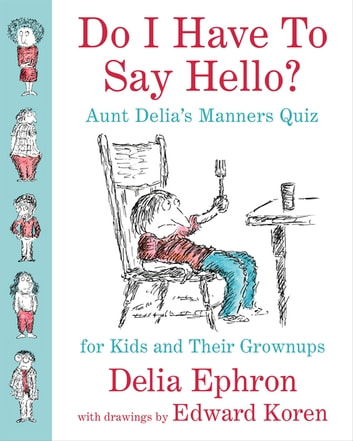 Do I Have to Say Hello? Aunt Delia's Manners Quiz for Kids and Their Grownups ebook by Delia Ephron