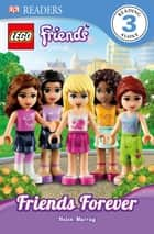 DK Readers L3: LEGO® Friends: Friends Forever ebook by Helen Murray
