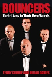 Bouncers: Their Lives in Their Own Words ebook by Julian Davies, Terry Currie