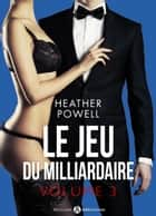 Le jeu du milliardaire - Vol. 3 ebook by Heather L. Powell