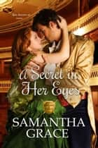 A Secret in Her Eyes - Gentlemen of Intrigue, #2 ebook by Samantha Grace