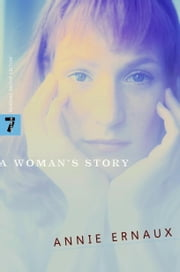 A Woman's Story ebook by Annie Ernaux,Tanya Leslie