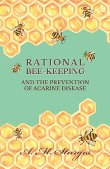 Rational Bee-Keeping and the Prevention of Acarine Disease ebook by A. M. Sturges