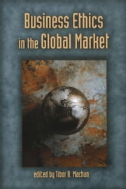 Business Ethics in the Global Market ebook by Tibor R. Machan