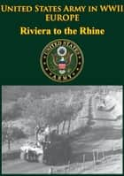 United States Army in WWII - Europe - Riviera to the Rhine ebook by Robert Ross Smith,Jeffrey J. Clarke