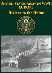 United States Army In WWII - Europe - Riviera To The Rhine - [Illustrated Edition] ebook by Robert Ross Smith,Jeffrey J. Clarke