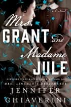 Mrs. Grant and Madame Jule ebook by Jennifer Chiaverini