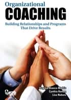 Organizational Coaching - Building Relationships and Programs That Drive Results ebook by Virginia Bianco-Mathis, Cynthia Roman, Lisa Nabors