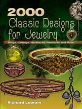 2000 Classic Designs for Jewelry - Rings, Earrings, Necklaces, Pendants and More ebook by Richard Lebram