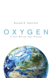 Oxygen - A Four Billion Year History ebook by Donald E. Canfield