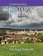 Understanding Historic Building Conservation ebook by Michael Forsyth
