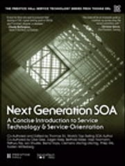Next Generation SOA - A Concise Introduction to Service Technology & Service-Orientation ebook by Thomas Erl,Pethuru Chelliah,Clive Gee,Jürgen Kress,Berthold Maier,Hajo Normann,Leo Shuster,Bernd Trops,Clemens Utschig,Philip Wik,Torsten Winterberg