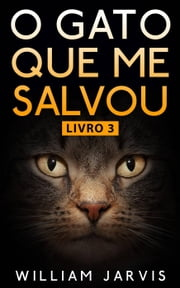 O Gato Que Me Salvou Livro 3 ebook by William Jarvis