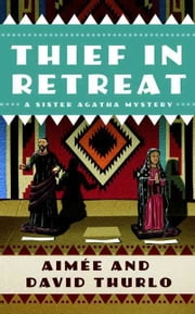 Thief in Retreat - A Sister Agatha Mystery ebook by Aimée Thurlo,David Thurlo