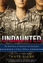 Undaunted - The Real Story of America's Servicewomen in Today's Military ebook by Tanya Biank, Mark Thompson
