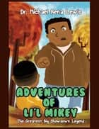 Adventures of Li'l Mikey - The Greatest Big Showdown Legend ebook by Dr. Michael Rena Lewis