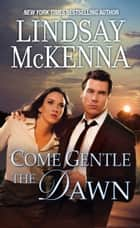 Come Gentle The Dawn ebook by Lindsay McKenna