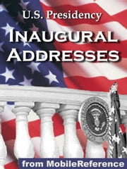 U.S. Presidency Inaugural Addresses: Incld. Barack Obama, George W. Bush, George Washington, Thomas Jefferson, Abraham Lincoln, Theodore Roosevelt, Franklin Roosevelt, Richard Nixon, Bill Clinton And More (Mobi History) ebook by MobileReference