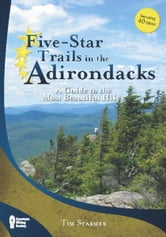 Five-Star Trails in the Adirondacks - A Guide to the Most Beautiful Hikes ebook by Tim Starmer