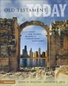 Old Testament Today ebook by John H. Walton, Andrew E. Hill