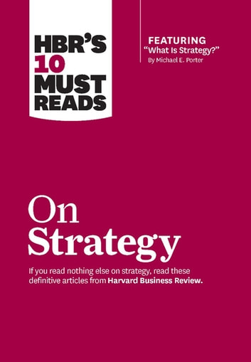 "HBR's 10 Must Reads on Strategy (including featured article ""What Is Strategy?"" by Michael E. Porter) ebook by Harvard Business Review,Michael E. Porter,W. Chan Kim,Renée A. Mauborgne"