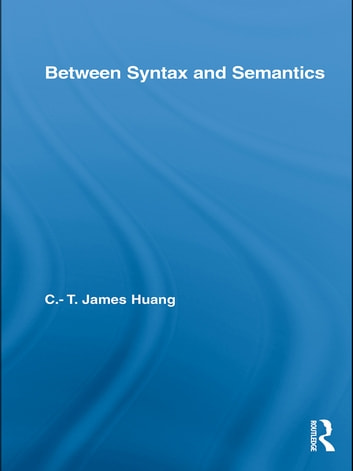 Between Syntax and Semantics ebook by C.T. James Huang
