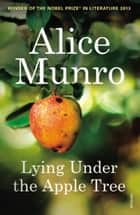 Lying Under the Apple Tree ebook by Alice Munro