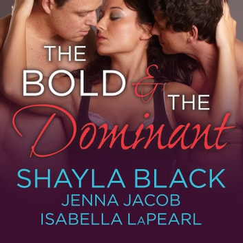 The Bold and the Dominant audiobook by Shayla Black,Jenna Jacob,Isabella LaPearl