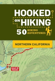 Hooked on Hiking: Northern California - 50 Hiking Adventures ebook by Ann Marie Brown,Tim Lohnes,Bart Wright,Lohnes + Wright