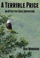 A Terrible Price ebook by Ben Woodard