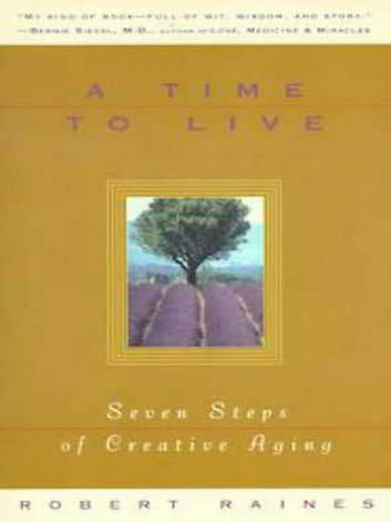 A Time to Live - Seven Tasks of Creative Aging ebook by Robert Raines