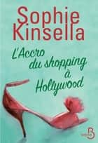 L'accro du shopping à Hollywood eBook by Sophie KINSELLA, Daphné BERNARD