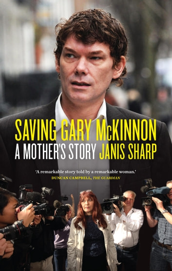 Saving Gary McKinnon - A Mother's Story ebook by Janis Sharp