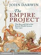 The Empire Project ebook by John Darwin