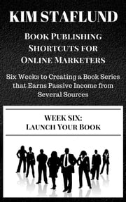 WEEK SIX: LAUNCH YOUR BOOK | Six Weeks to Creating a Book Series that Earns Passive Income from Several Sources