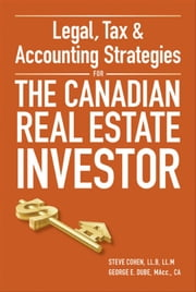 Legal, Tax and Accounting Strategies for the Canadian Real Estate Investor ebook by George Dube,Steven Cohen