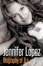 Jennifer Lopez - Biography of JLo ebook by Sunni Evans