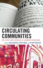 Circulating Communities - The Tactics and Strategies of Community Publishing ebook by Paula Mathieu, Steven J. Parks, Tiffany Rousculp