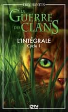 La guerre des clans - Cycle 1, Intégrale ebook by Erin HUNTER
