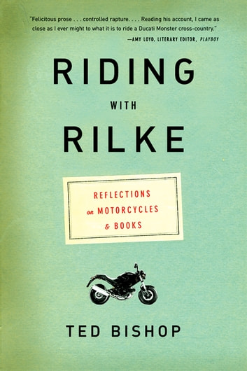 Riding with Rilke: Reflections on Motorcycles and Books ebook by Ted Bishop