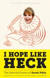 I Hope Like Heck: The Selected Poems of Sarah Palin ebook by Michael Solomon